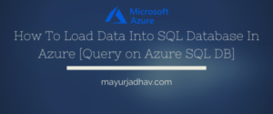 How To Load Data Into SQL Database In Azure [Query on Azure SQL DB]