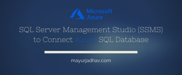 SQL Server Management Studio (SSMS) to connect Azure SQL database