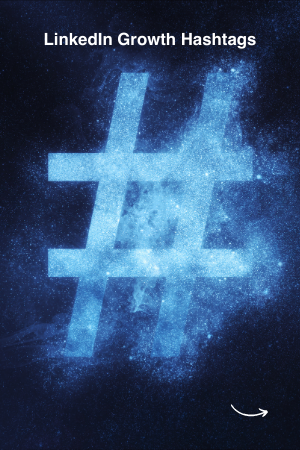 LinkedIn Growth Hashtags
